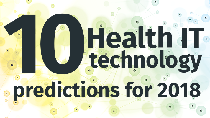 10 Health IT predictions for 2018