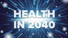 Health 2040: A look into the future