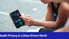 Health Privacy in a Data Driven World